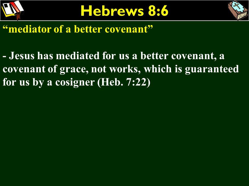 Hebrews 8:6 mediator of a better covenant