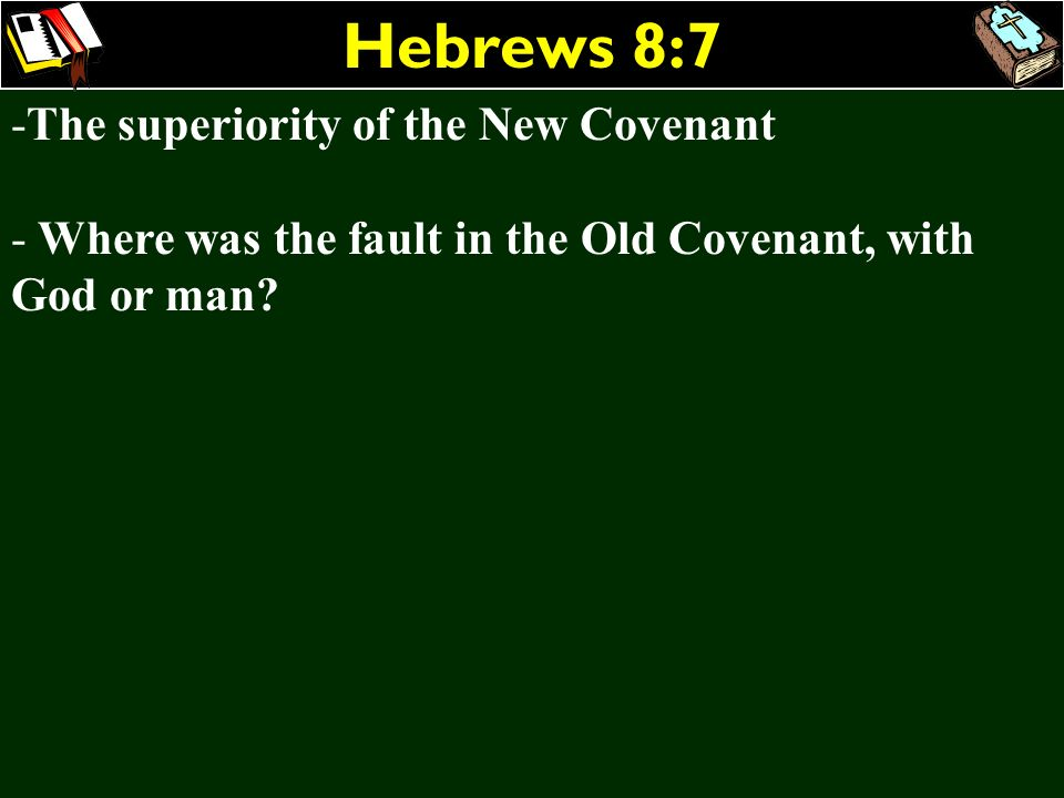 Hebrews 8:7 The superiority of the New Covenant