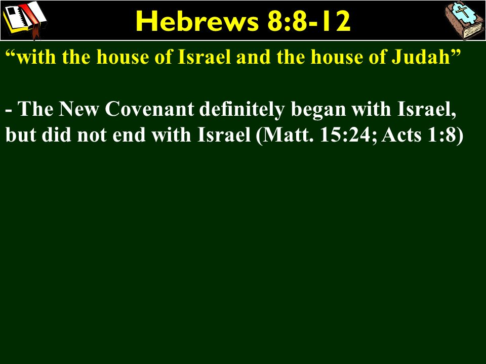 Hebrews 8:8-12 with the house of Israel and the house of Judah