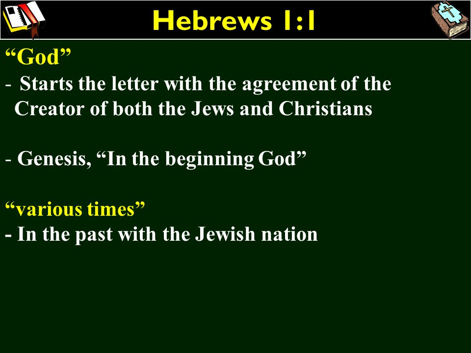 Hebrews 1:1 God Starts the letter with the agreement of the Creator of both the Jews and Christians.