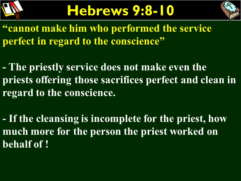 Hebrews 9:8-10 cannot make him who performed the service perfect in regard to the conscience