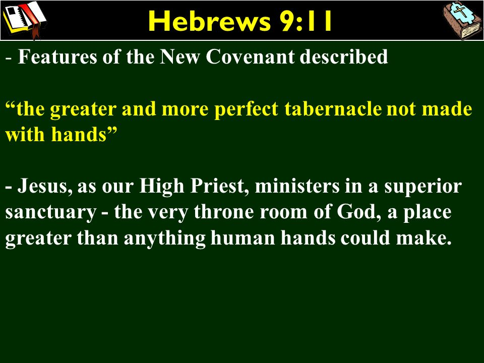 Hebrews 9:11 Features of the New Covenant described