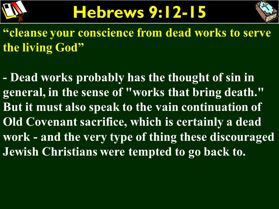 Hebrews 9:12-15 cleanse your conscience from dead works to serve the living God