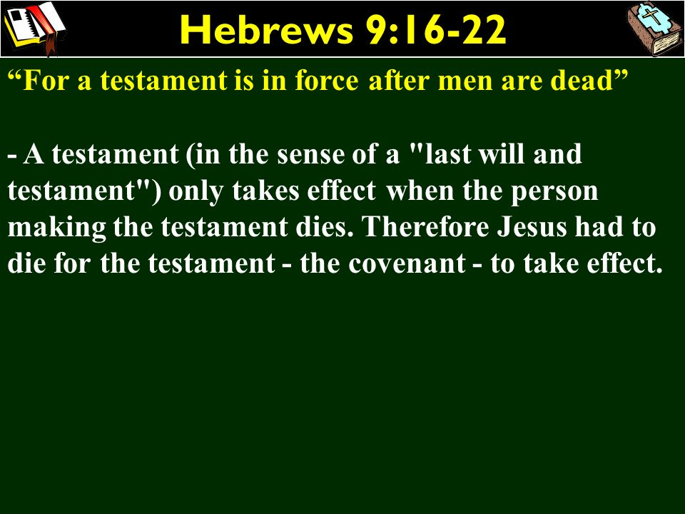Hebrews 9:16-22 For a testament is in force after men are dead