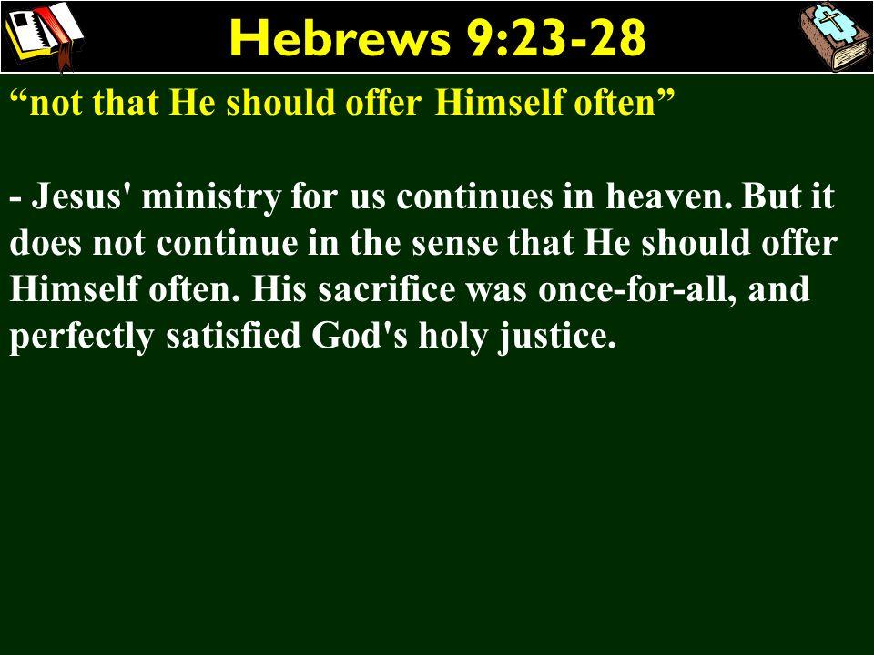 Hebrews 9:23-28 not that He should offer Himself often