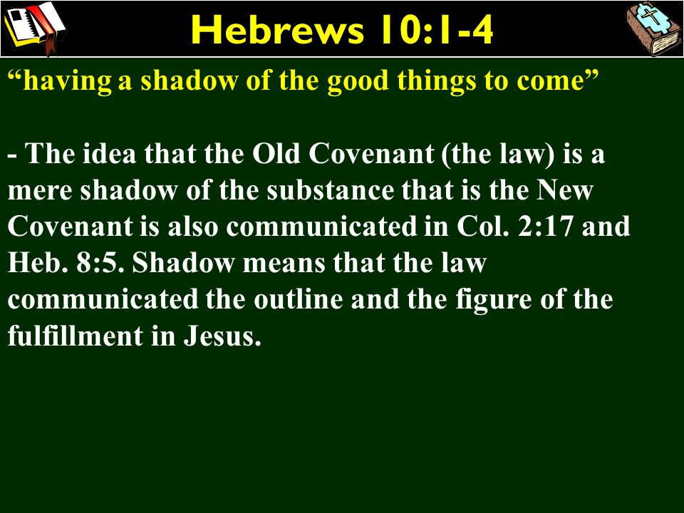 Hebrews 10:1-4 having a shadow of the good things to come