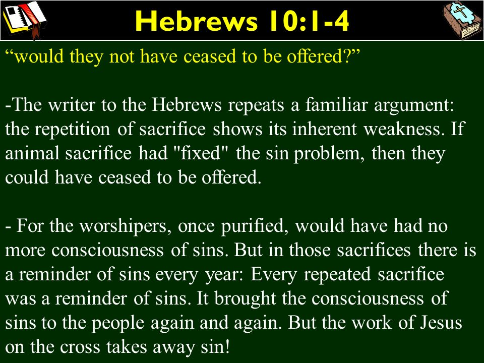 Hebrews 10:1-4 would they not have ceased to be offered