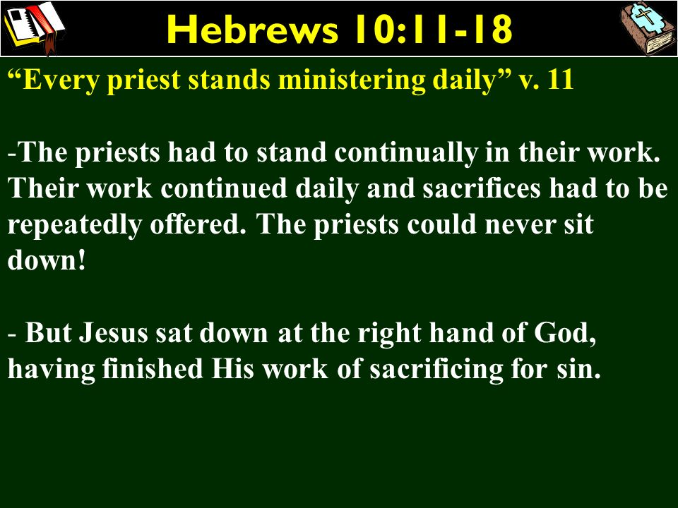 Hebrews 10:11-18 Every priest stands ministering daily v. 11