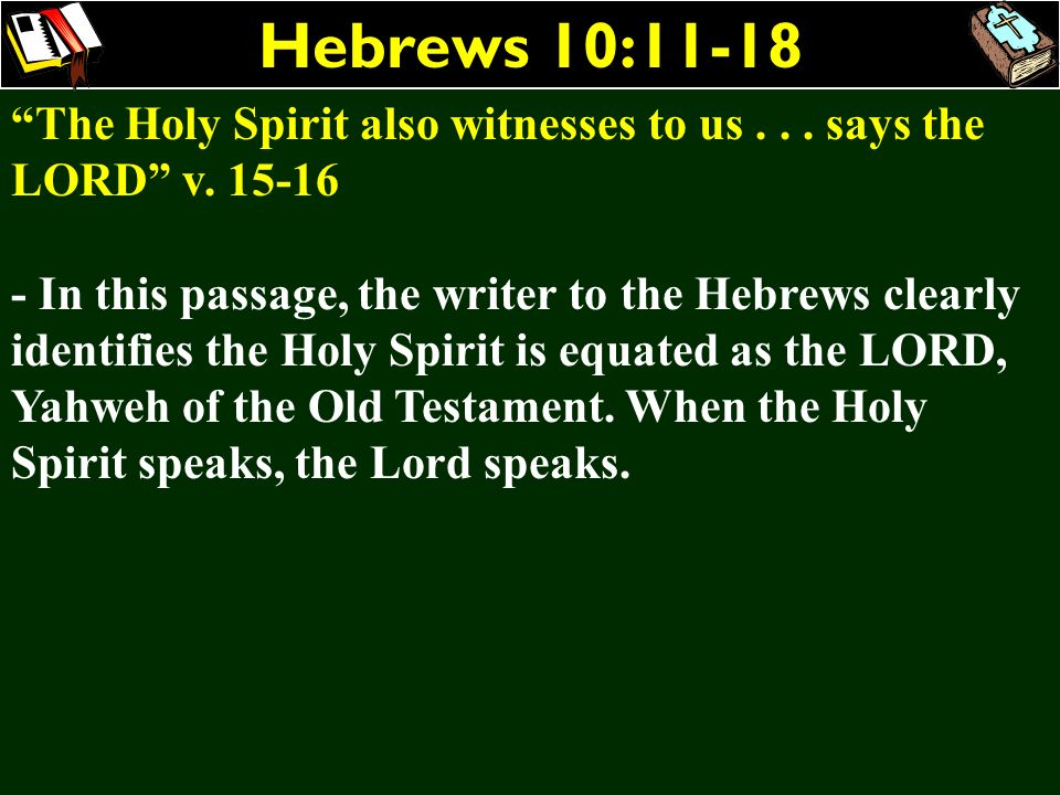 Hebrews 10:11-18 The Holy Spirit also witnesses to us . . . says the LORD v. 15-16.