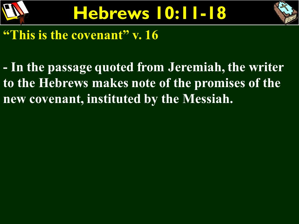 Hebrews 10:11-18 This is the covenant v. 16