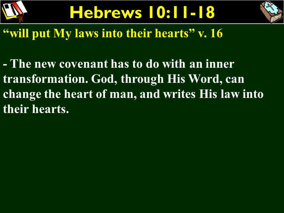 Hebrews 10:11-18 will put My laws into their hearts v. 16