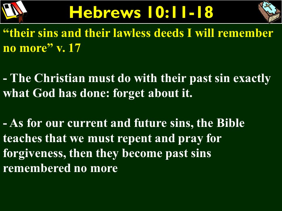 Hebrews 10:11-18 their sins and their lawless deeds I will remember no more v. 17.