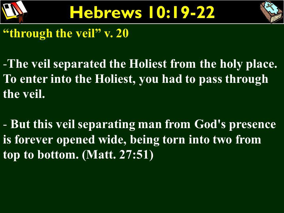 Hebrews 10:19-22 through the veil v. 20