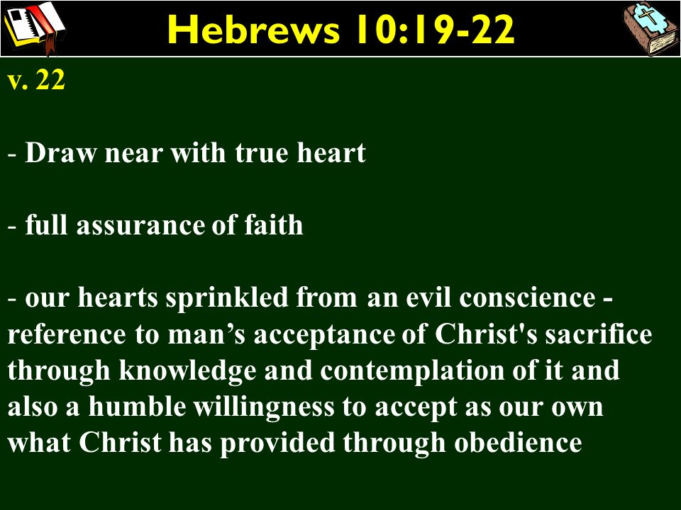 Hebrews 10:19-22 v. 22 Draw near with true heart