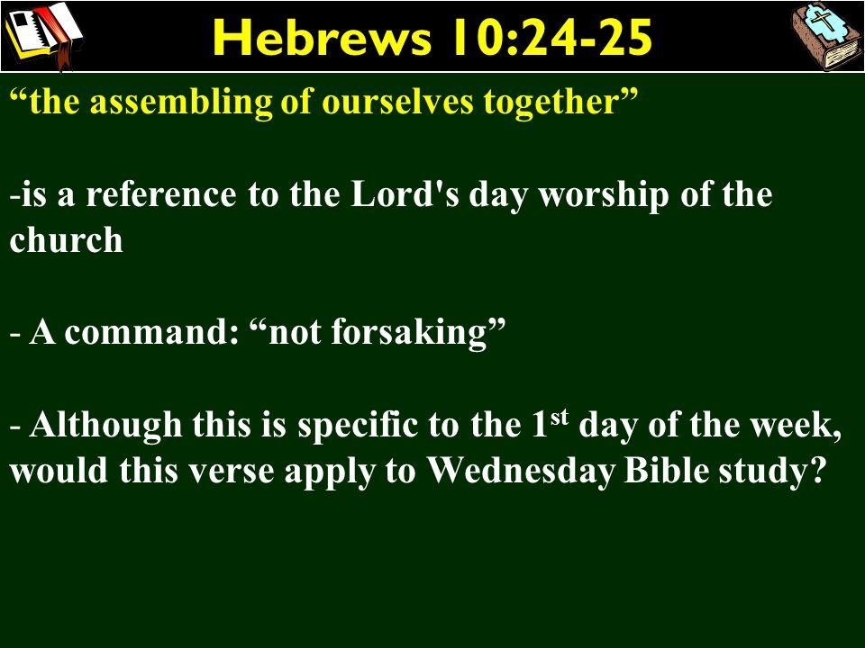 Hebrews 10:24-25 the assembling of ourselves together