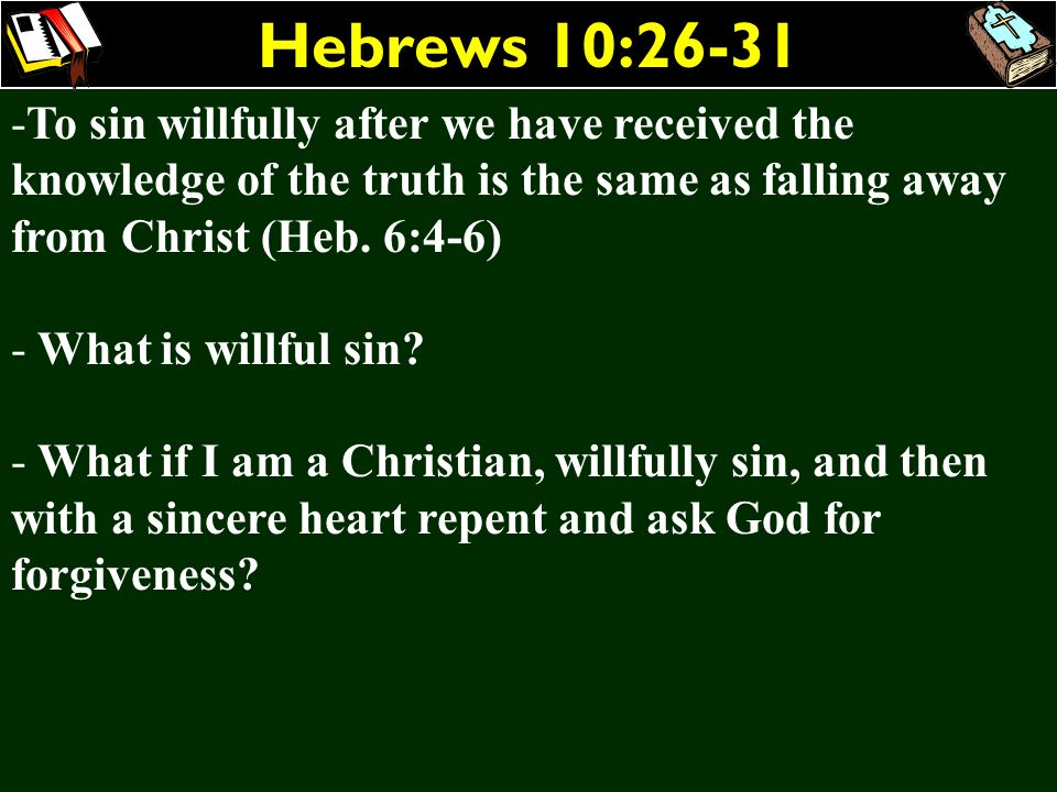 Hebrews 10:26-31To sin willfully after we have received the knowledge of the truth is the same as falling away from Christ (Heb. 6:4-6)