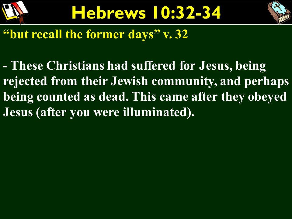 Hebrews 10:32-34 but recall the former days v. 32