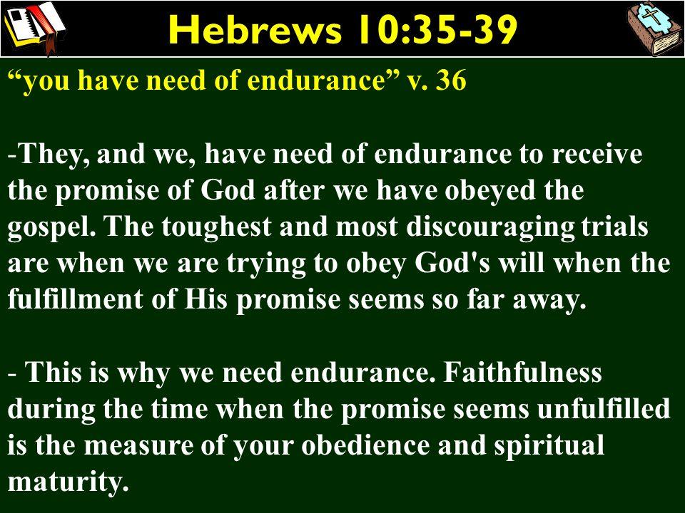 Hebrews 10:35-39 you have need of endurance v. 36