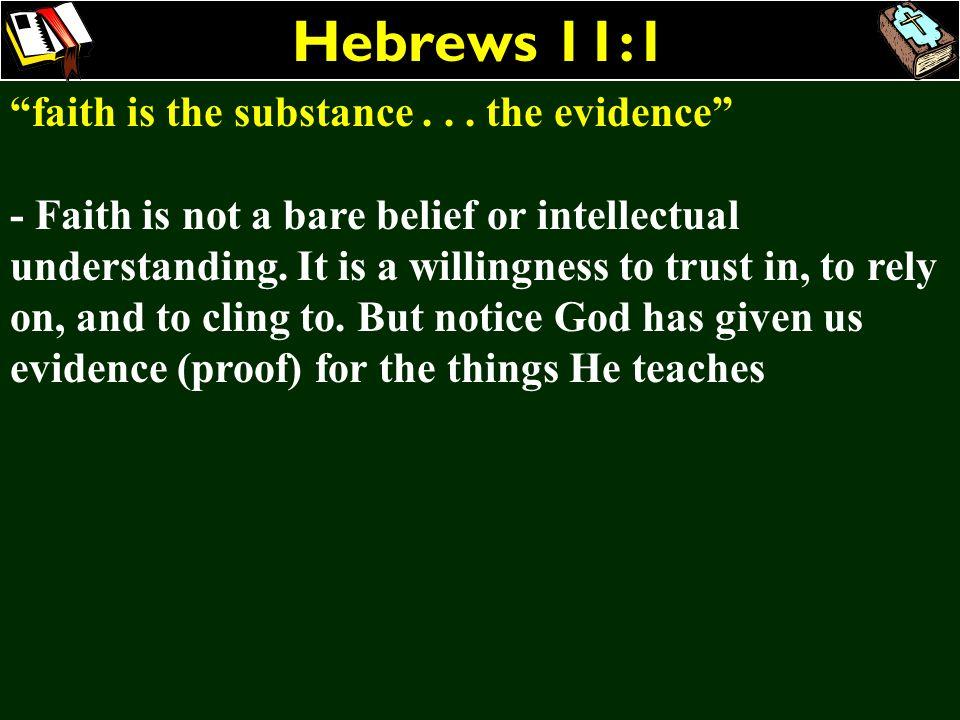 Hebrews 11:1 faith is the substance . . . the evidence