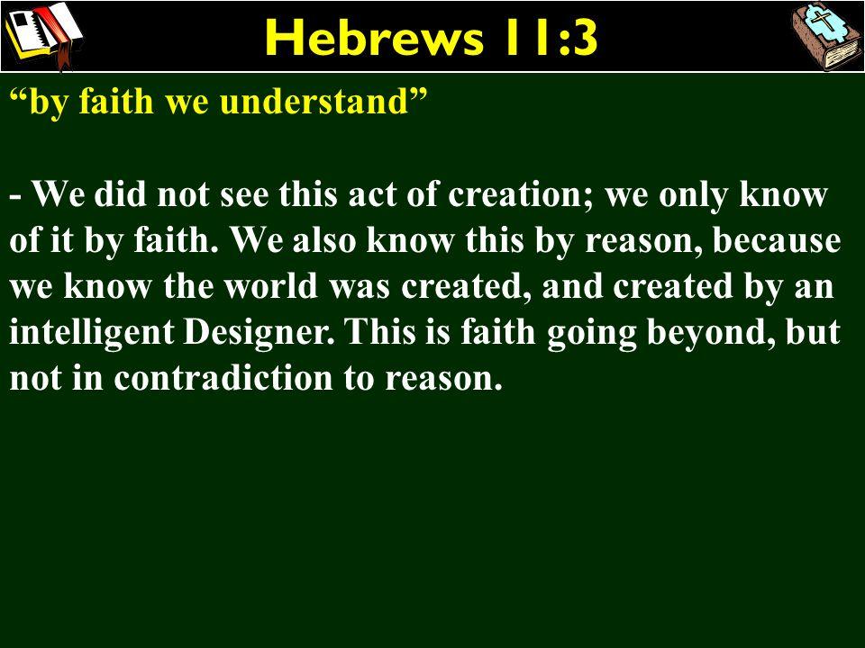 Hebrews 11:3 by faith we understand