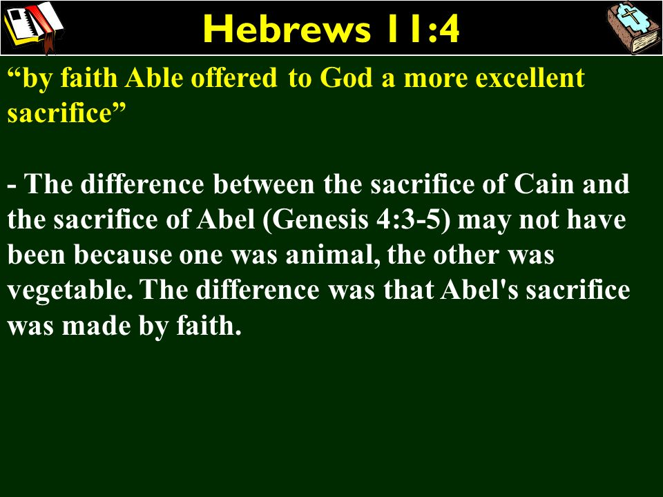 Hebrews 11:4 by faith Able offered to God a more excellent sacrifice