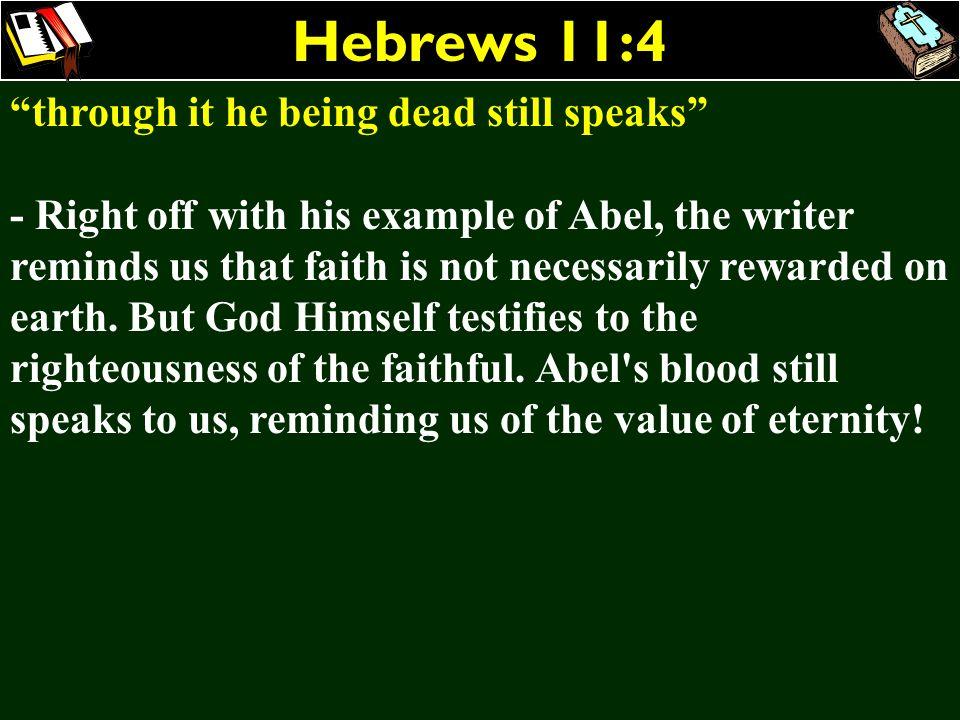 Hebrews 11:4 through it he being dead still speaks