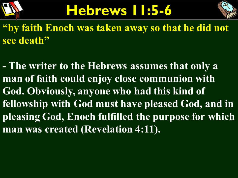 Hebrews 11:5-6 by faith Enoch was taken away so that he did not see death