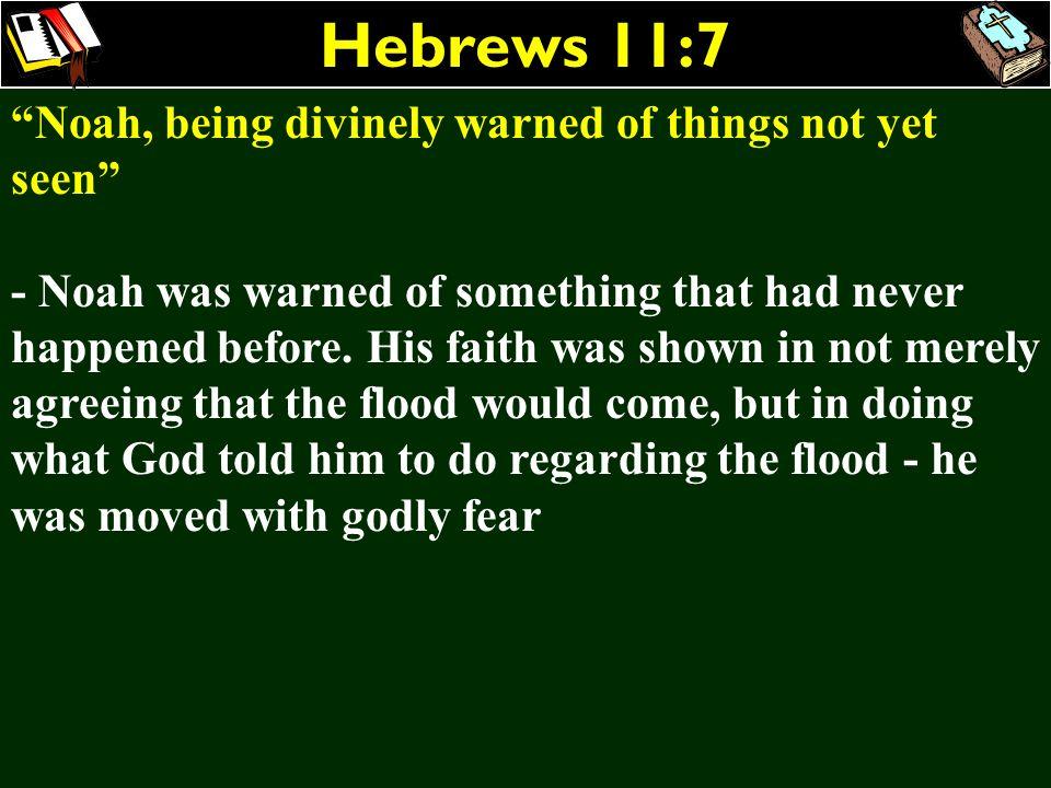 Hebrews 11:7 Noah, being divinely warned of things not yet seen