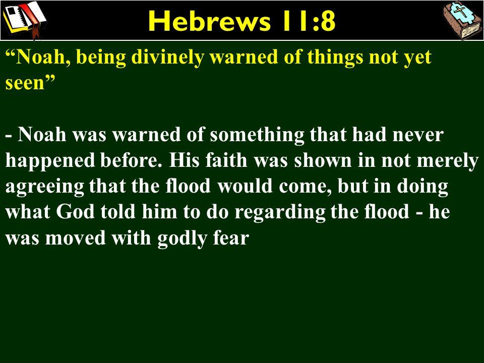 Hebrews 11:8 Noah, being divinely warned of things not yet seen