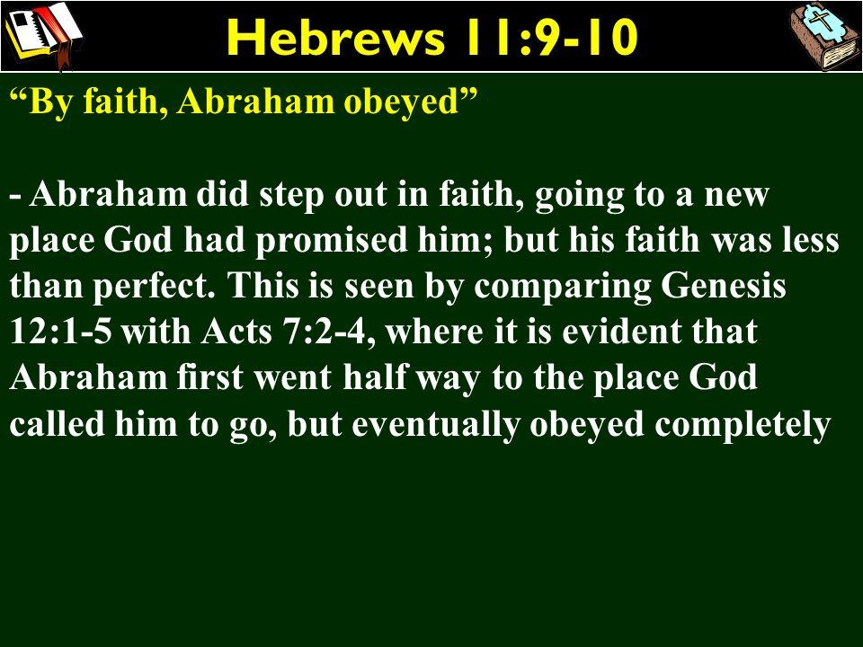 Hebrews 11:9-10 By faith, Abraham obeyed