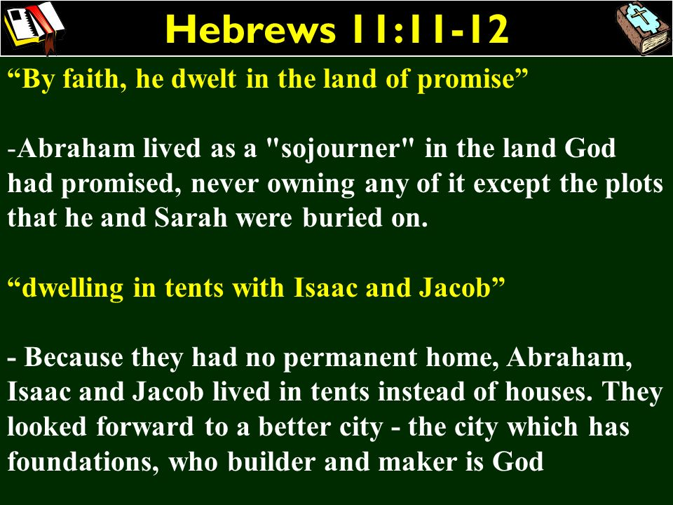 Hebrews 11:11-12 By faith, he dwelt in the land of promise