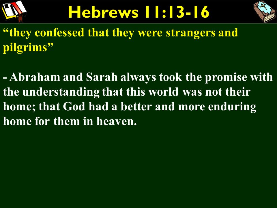 Hebrews 11:13-16 they confessed that they were strangers and pilgrims
