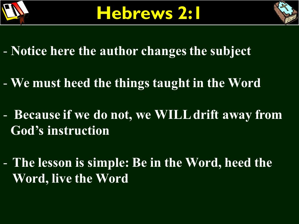 Hebrews 2:1 Notice here the author changes the subject