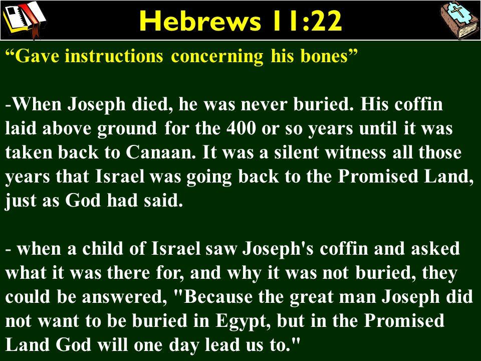 Hebrews 11:22 Gave instructions concerning his bones