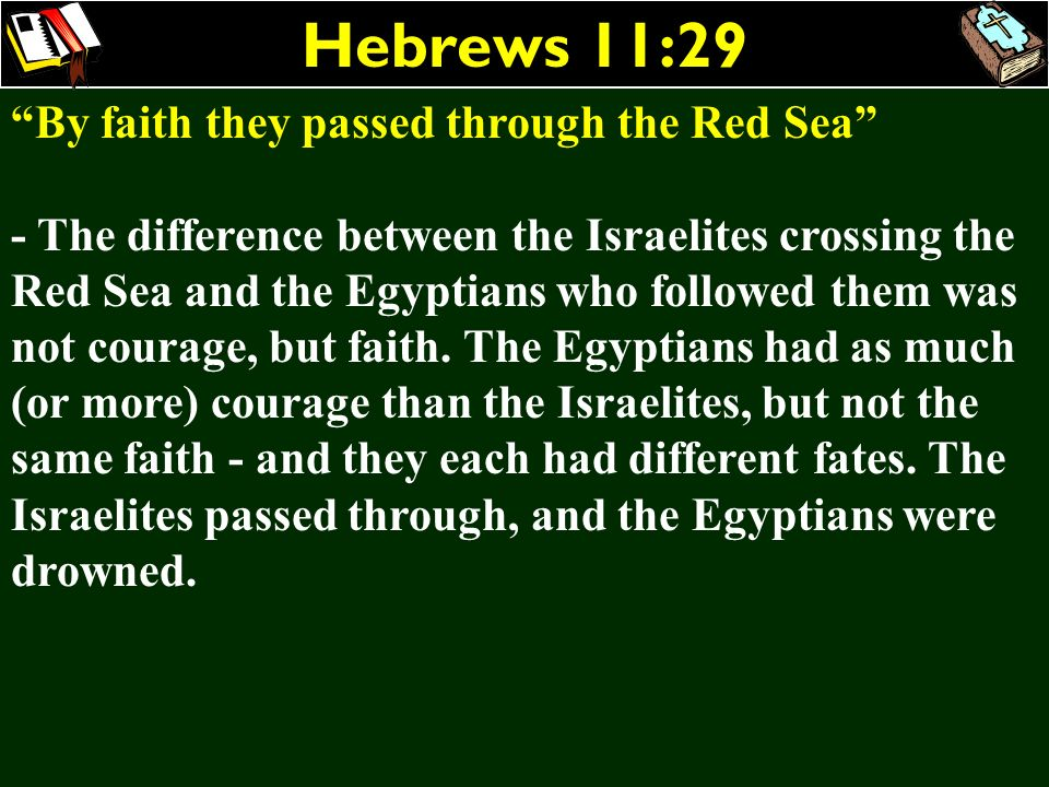 Hebrews 11:29 By faith they passed through the Red Sea