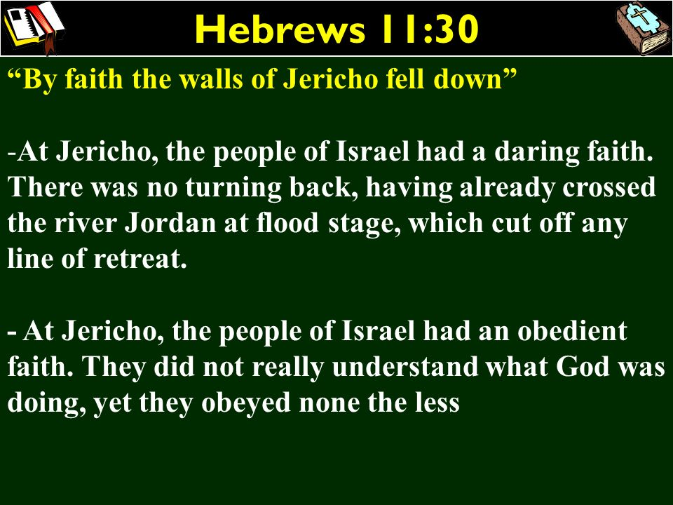 Hebrews 11:30 By faith the walls of Jericho fell down