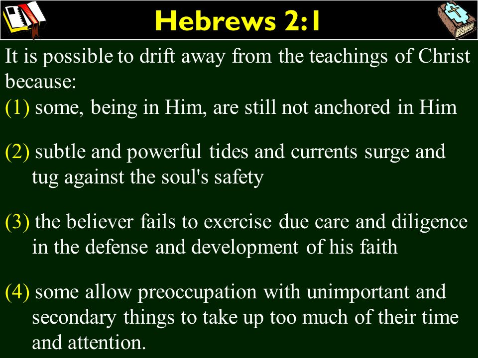Hebrews 2:1It is possible to drift away from the teachings of Christ because: (1) some, being in Him, are still not anchored in Him.