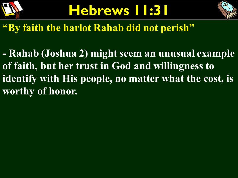 Hebrews 11:31 By faith the harlot Rahab did not perish