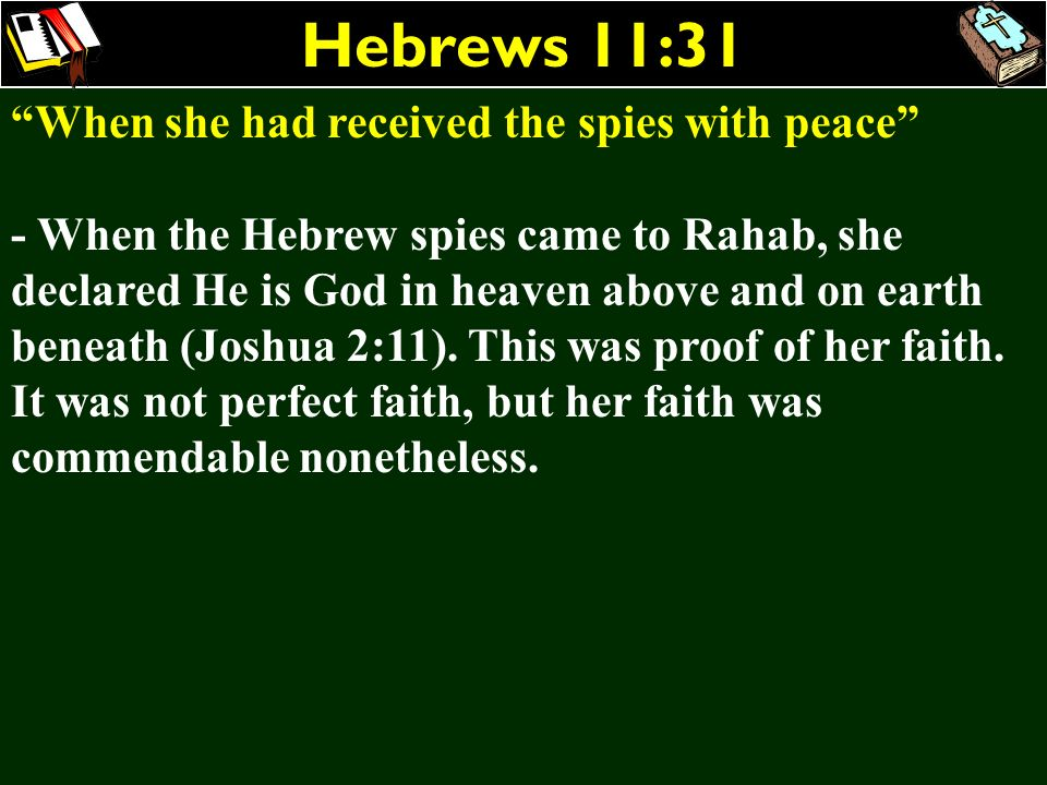 Hebrews 11:31 When she had received the spies with peace