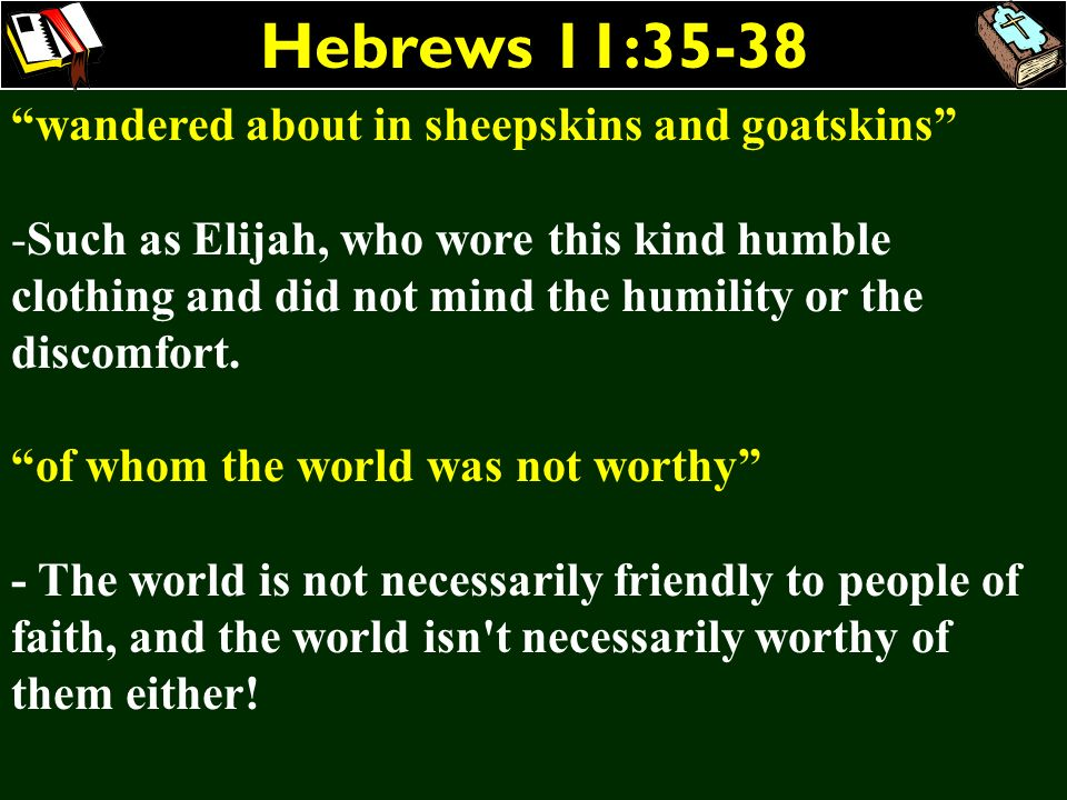 Hebrews 11:35-38 wandered about in sheepskins and goatskins