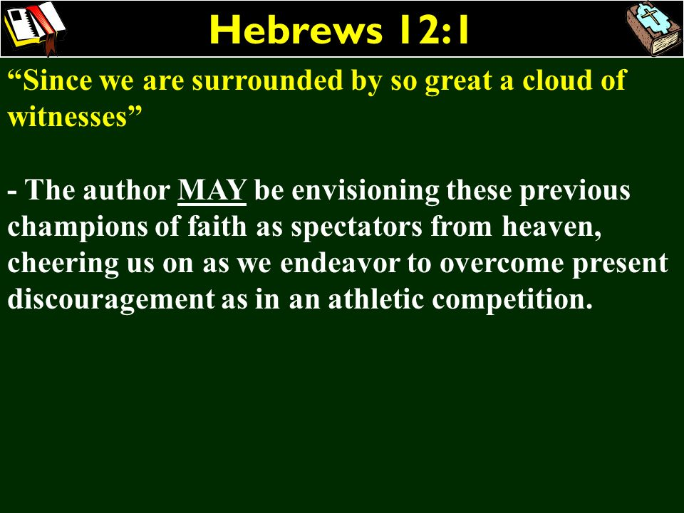 Hebrews 12:1 Since we are surrounded by so great a cloud of witnesses