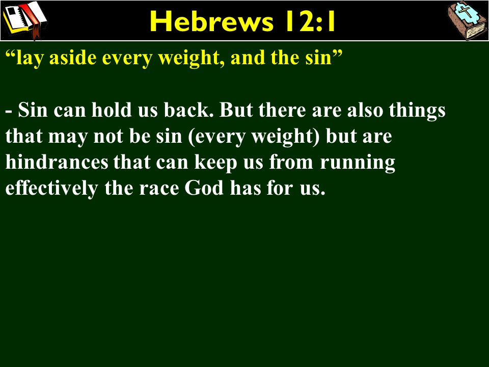 Hebrews 12:1 lay aside every weight, and the sin