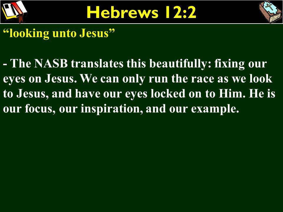 Hebrews 12:2 looking unto Jesus