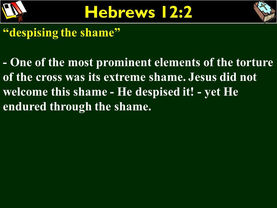 Hebrews 12:2 despising the shame