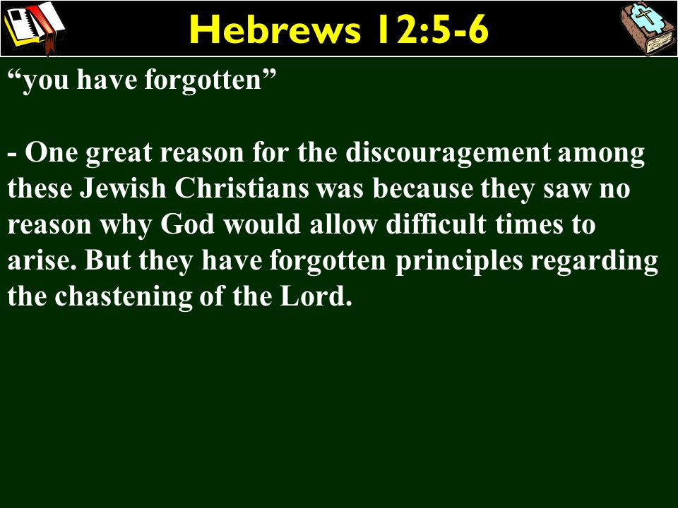 Hebrews 12:5-6 you have forgotten
