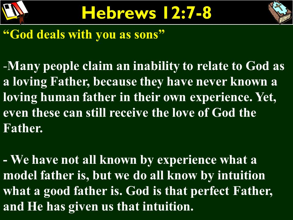Hebrews 12:7-8 God deals with you as sons