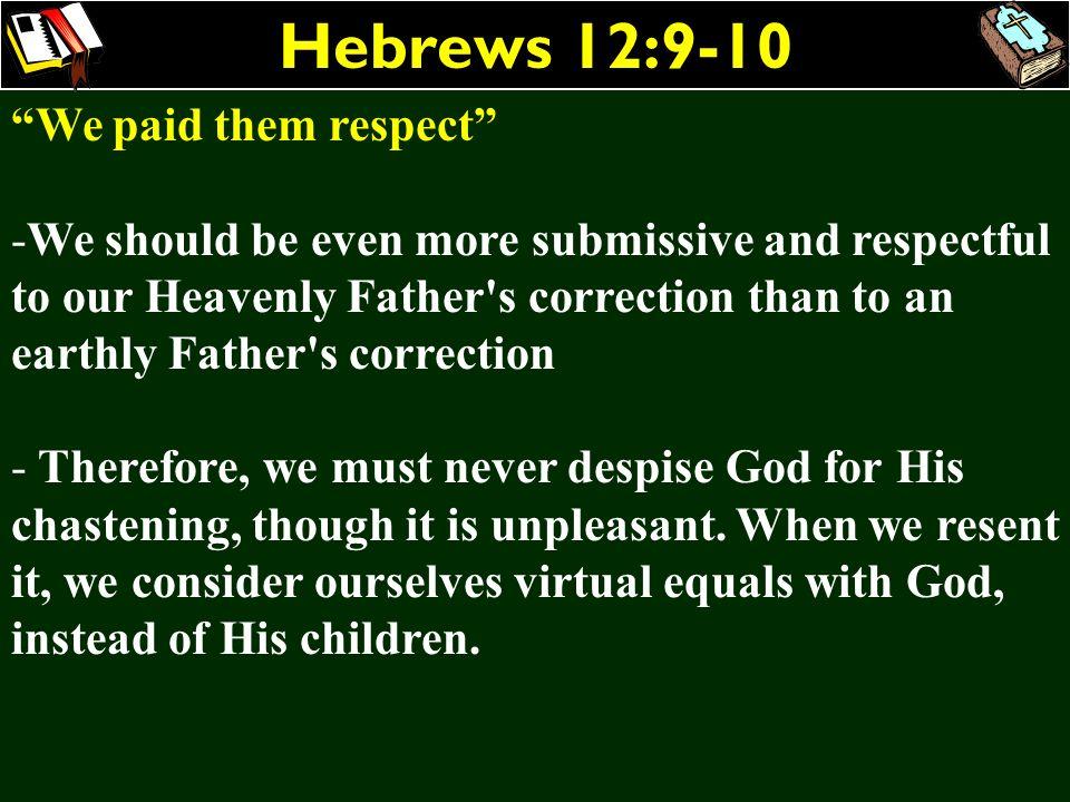 Hebrews 12:9-10 We paid them respect
