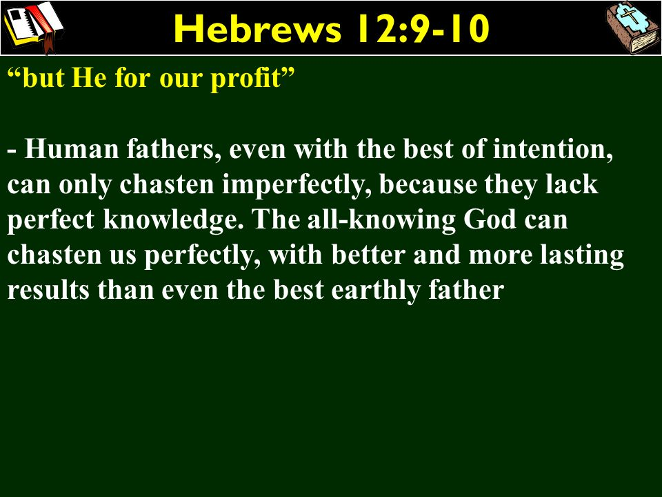 Hebrews 12:9-10 but He for our profit