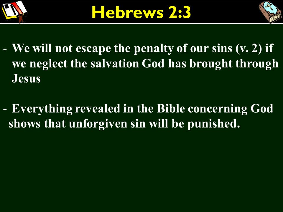 Hebrews 2:3 We will not escape the penalty of our sins (v. 2) if we neglect the salvation God has brought through Jesus.