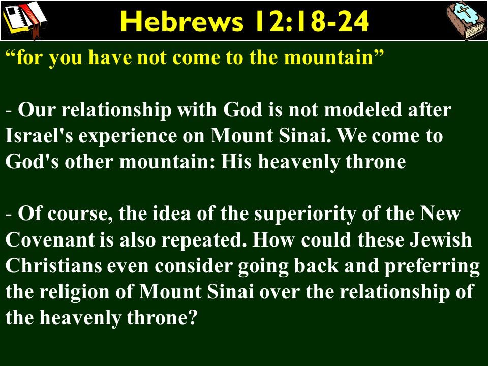 Hebrews 12:18-24 for you have not come to the mountain